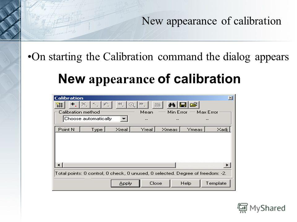 New appearance of calibration On starting the Calibration command the dialog appears New appearance of calibration