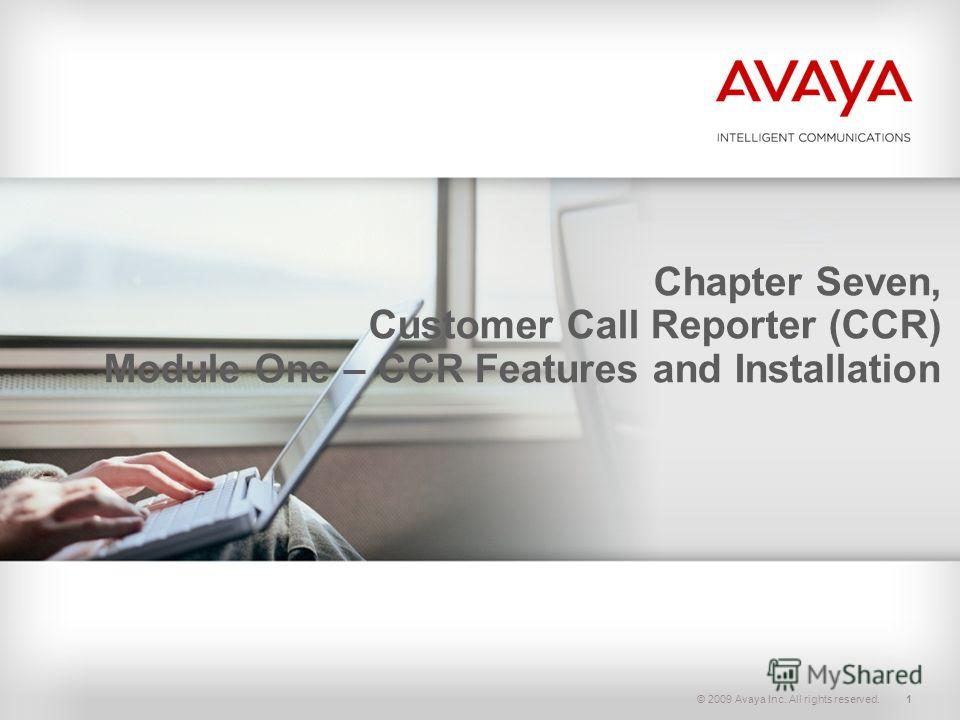 © 2009 Avaya Inc. All rights reserved.1 Chapter Seven, Customer Call Reporter (CCR) Module One – CCR Features and Installation