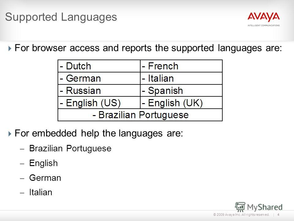 © 2009 Avaya Inc. All rights reserved.4 Supported Languages For browser access and reports the supported languages are: For embedded help the languages are: – Brazilian Portuguese – English – German – Italian