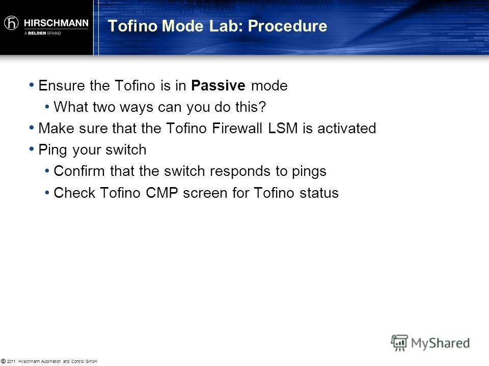 © 2011. Hirschmann Automation and Control GmbH © Goals Become familiar with Tofino SA behaviour in its three main modes: –Passive –Test –Operational Lab 2.4.2: Tofino Modes