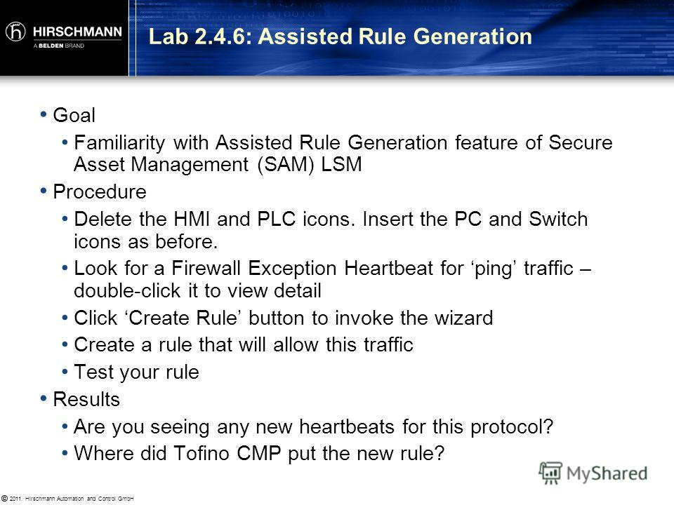 © 2011. Hirschmann Automation and Control GmbH © Assisted Rule Generation (SAM) Provides a wizard to guide the user through creation of firewall rules from firewall alarms.