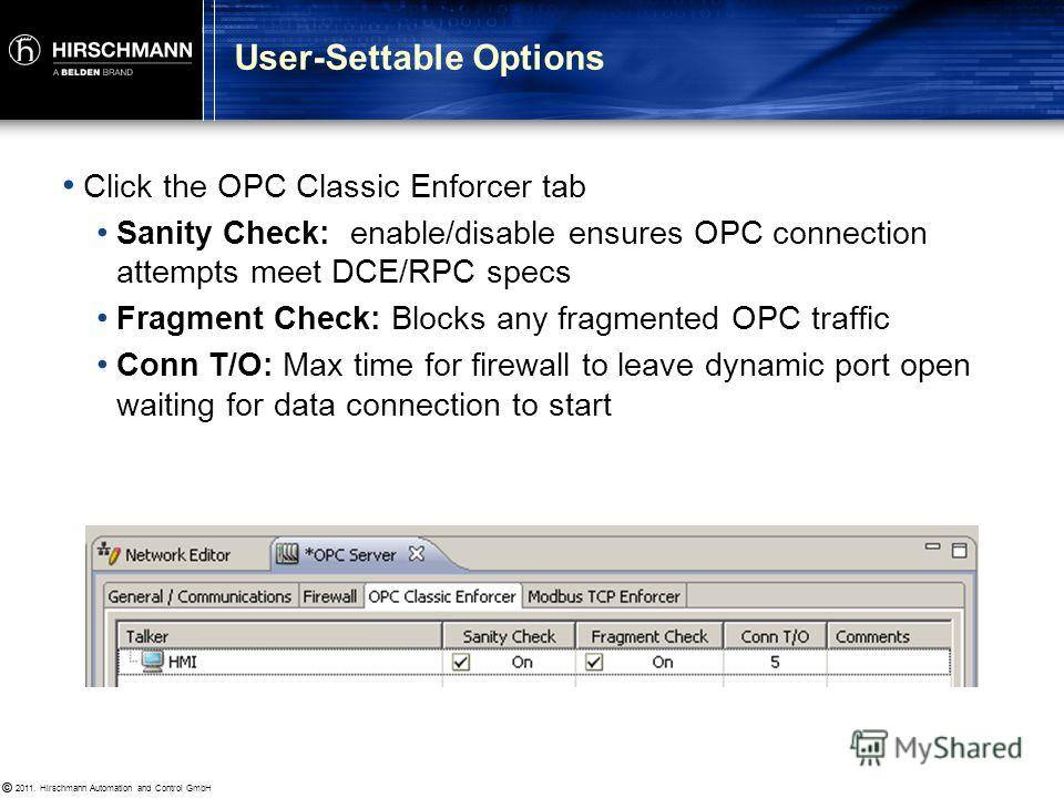 © 2011. Hirschmann Automation and Control GmbH © Create a Talker rule on the server to allow the HMI to use OPC Classic – TCP protocol Set firewall rule permission to Enforcer OPC Enforcer - Configuration Procedure
