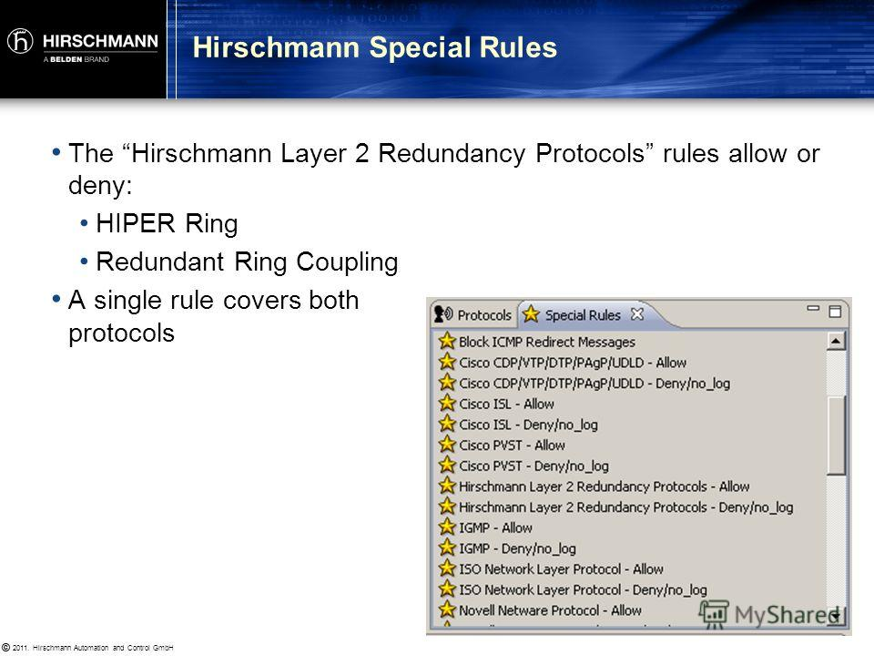 © 2011. Hirschmann Automation and Control GmbH © Up until now we have been using Protocol rules exclusively Protocol rules may be used to allow or block specific protocols passing through the firewall Special Rules are highly complex rules that go be