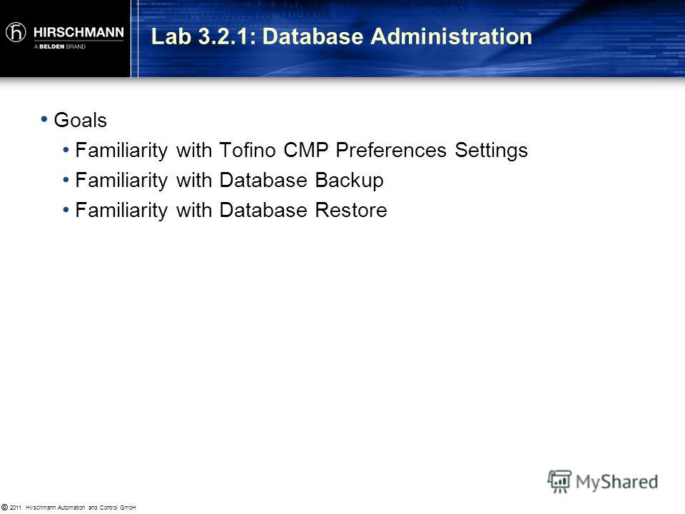 © 2011. Hirschmann Automation and Control GmbH © Two database backup types: Tofino Device Database Tofino CMP Database Device Database contains: Protocols Special Rules Device Profiles Main Database contains all of the above, plus: Tofino CMP Network