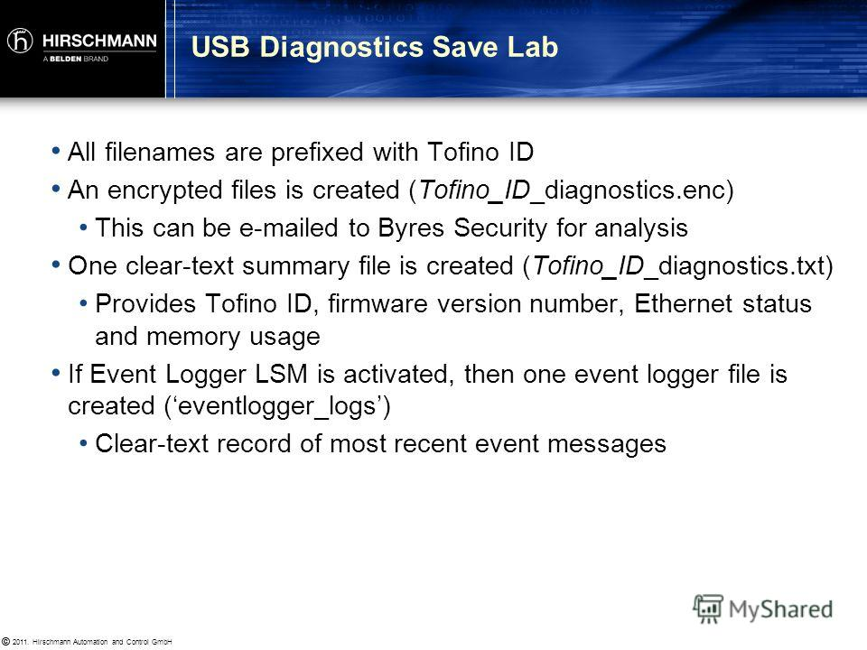 © 2011. Hirschmann Automation and Control GmbH © Goal Understand what diagnostics are available from Tofino SA Procedure Delete all files from USB memory stick Insert into Tofino, invoke diagnostics save function Look at the files on the stick using