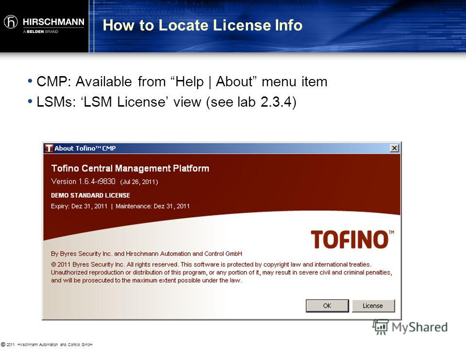 © 2011. Hirschmann Automation and Control GmbH © CMP license is tied to specific customer PC (the one from which the License Request file was generated) LSM Licenses are tied to a specific Tofino CMP database LSM licenses act as a pool that are deplo