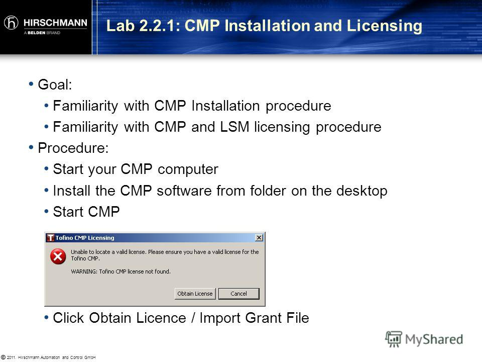 © 2011. Hirschmann Automation and Control GmbH © CMP: Available from Help | About menu item LSMs: LSM License view (see lab 2.3.4) How to Locate License Info