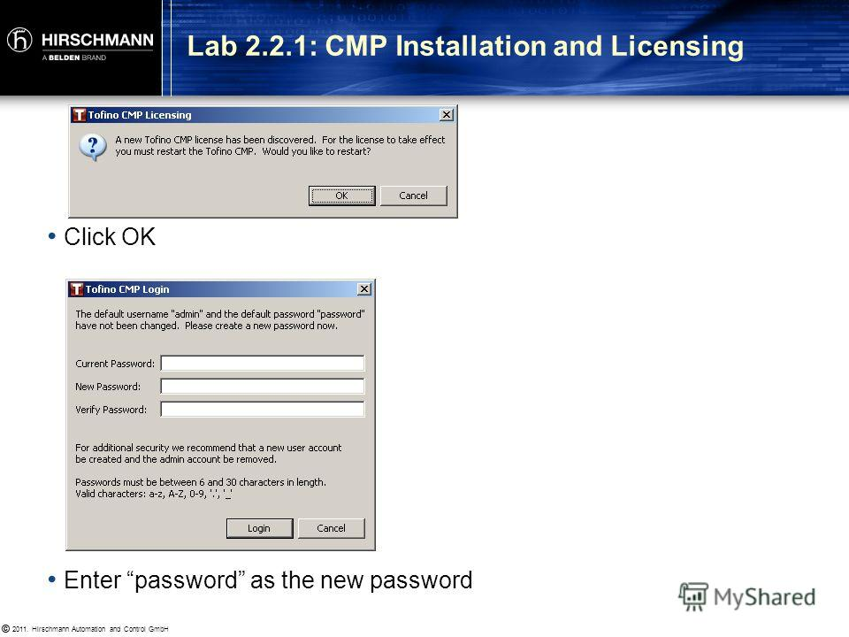 © 2011. Hirschmann Automation and Control GmbH © Goal: Familiarity with CMP Installation procedure Familiarity with CMP and LSM licensing procedure Procedure: Start your CMP computer Install the CMP software from folder on the desktop Start CMP Click