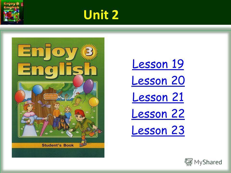 Lesson 19 Lesson 20 Lesson 21 Lesson 22 Lesson 23 Unit 2