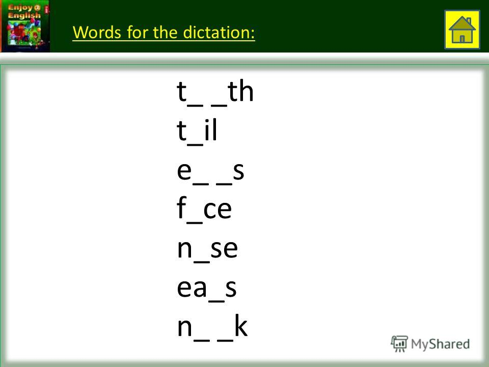 t_ _th t_il e_ _s f_ce n_se ea_s n_ _k Words for the dictation: