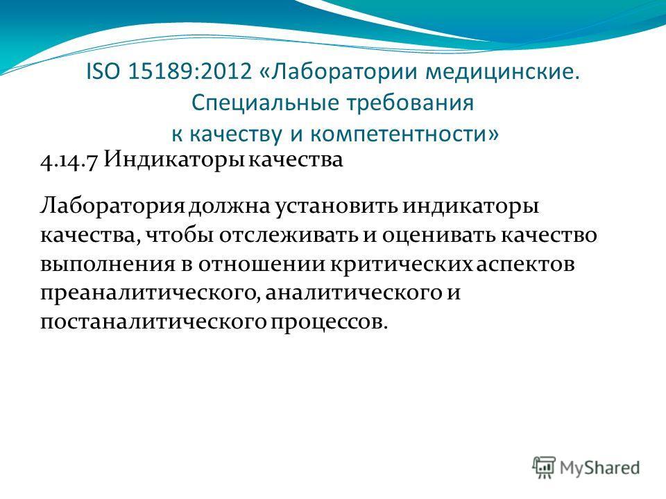 ISO 15189:2012 «Лаборатории медицинские. Специальные требования к качеству и компетентности» 4.14.7 Индикаторы качества Лаборатория должна установить индикаторы качества, чтобы отслеживать и оценивать качество выполнения в отношении критических аспек