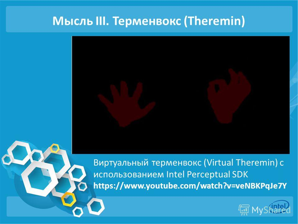 Мысль III. Терменвокс (Theremin) Виртуальный терменвокс (Virtual Theremin) с использованием Intel Perceptual SDK https://www.youtube.com/watch?v=veNBKPqJe7Y