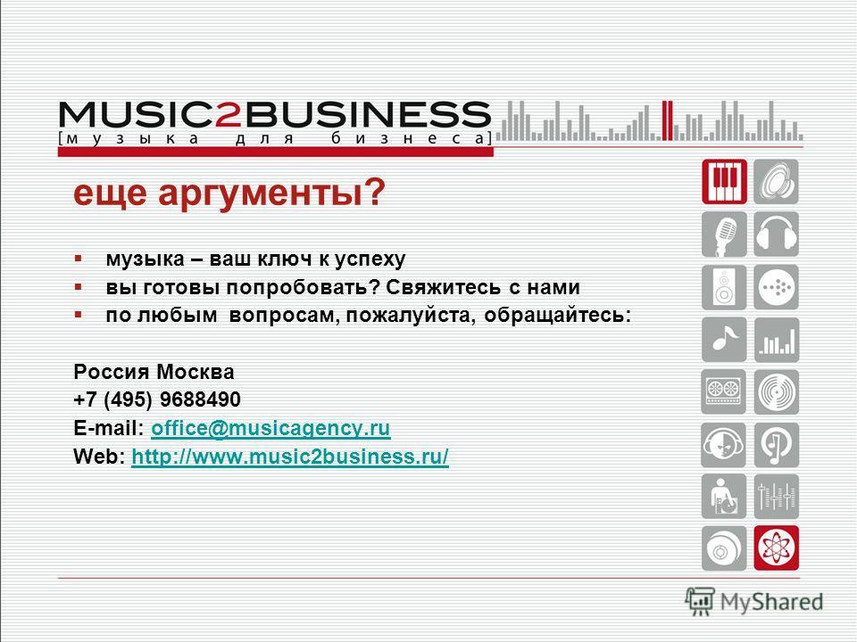 еще аргументы? музыка – ваш ключ к успеху вы готовы попробовать? Свяжитесь с нами по любым вопросам, пожалуйста, обращайтесь: Россия Москва +7 (495) 9688490 E-mail: office@musicagency.ruoffice@musicagency.ru Web: http://www.music2business.ru/http://w