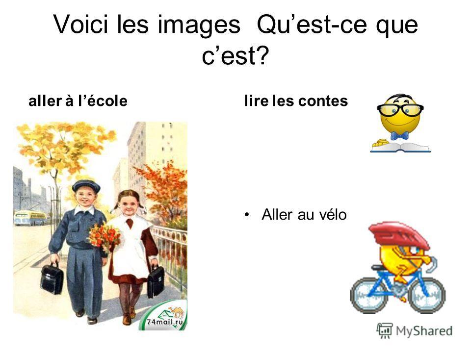 Voici les images Quest-ce que cest? aller à lécolelire les contes Aller au vélo