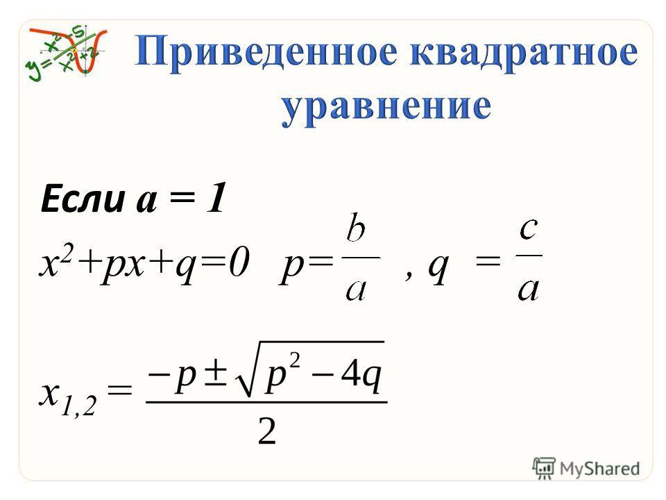 Если а = 1 х 2 +рх+q=0 р=, q = х 1,2 =