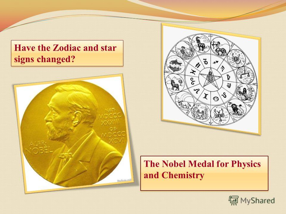 Have the Zodiac and star signs changed? Have the Zodiac and star signs changed? The Nobel Medal for Physics and Chemistry