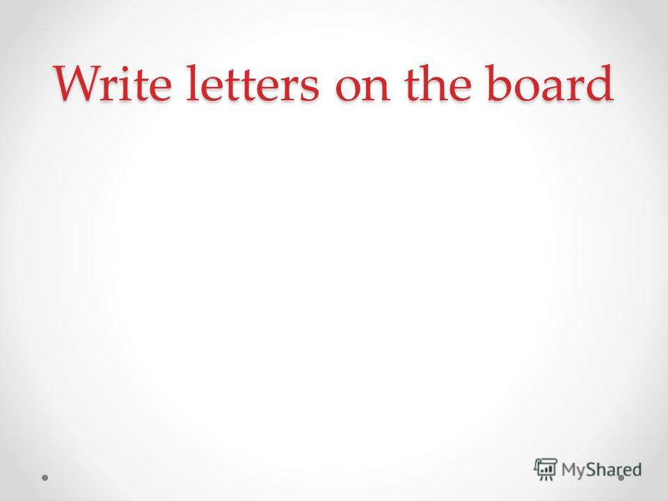 Write letters on the board