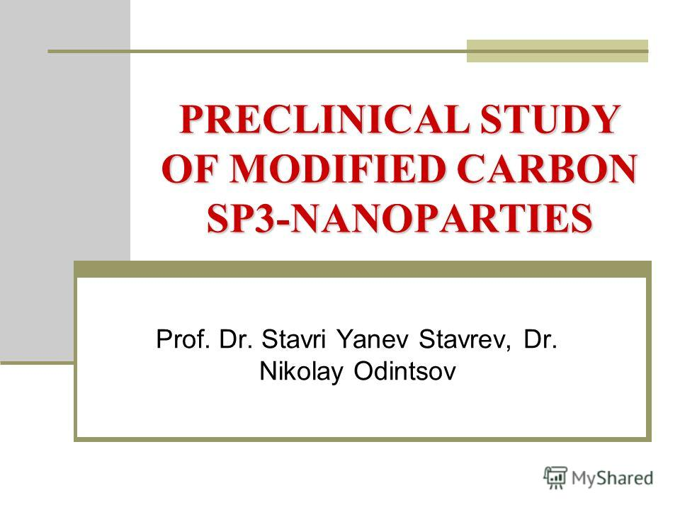 PRECLINICAL STUDY OF MODIFIED CARBON SP3-NANOPARTIES Prof. Dr. Stavri Yanev Stavrev, Dr. Nikolay Odintsov