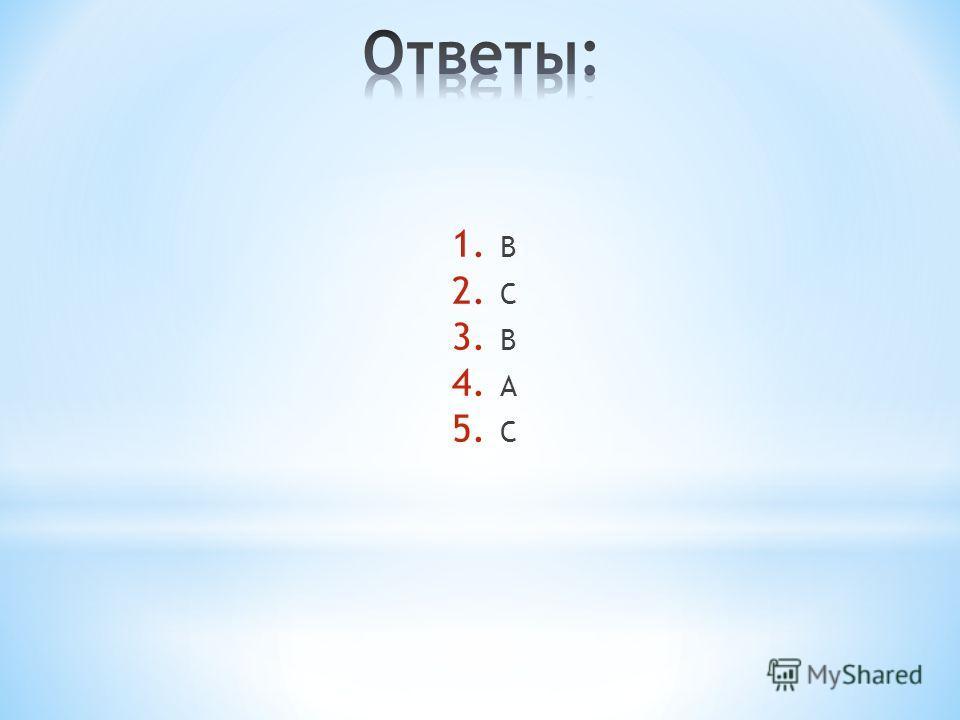 1. B 2. C 3. B 4. A 5. C
