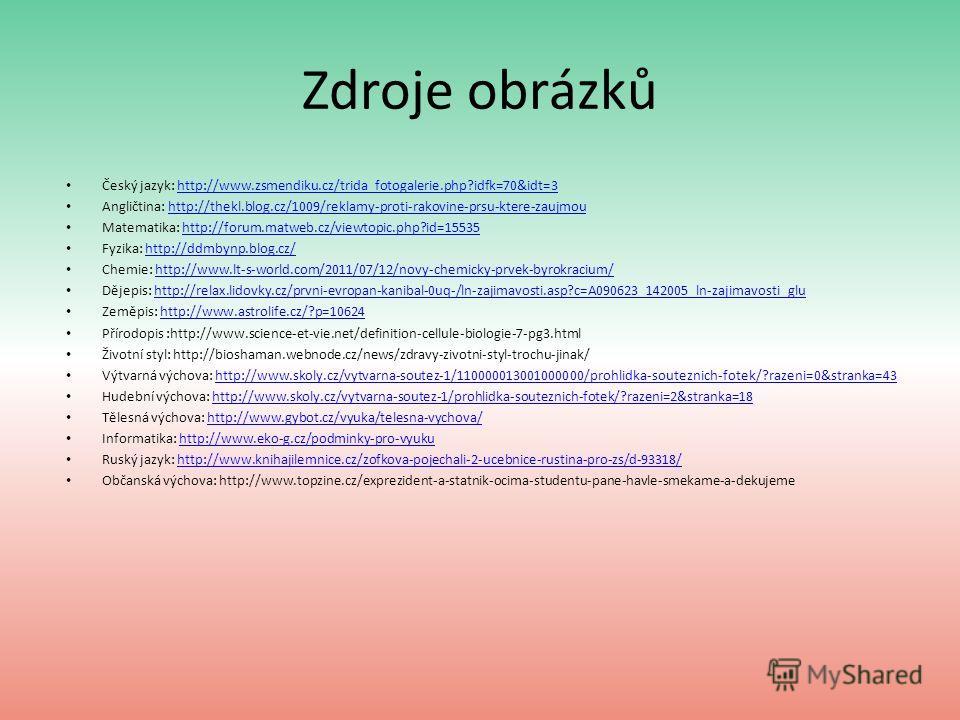 Zdroje obrázků Český jazyk: http://www.zsmendiku.cz/trida_fotogalerie.php?idfk=70&idt=3http://www.zsmendiku.cz/trida_fotogalerie.php?idfk=70&idt=3 Angličtina: http://thekl.blog.cz/1009/reklamy-proti-rakovine-prsu-ktere-zaujmouhttp://thekl.blog.cz/100