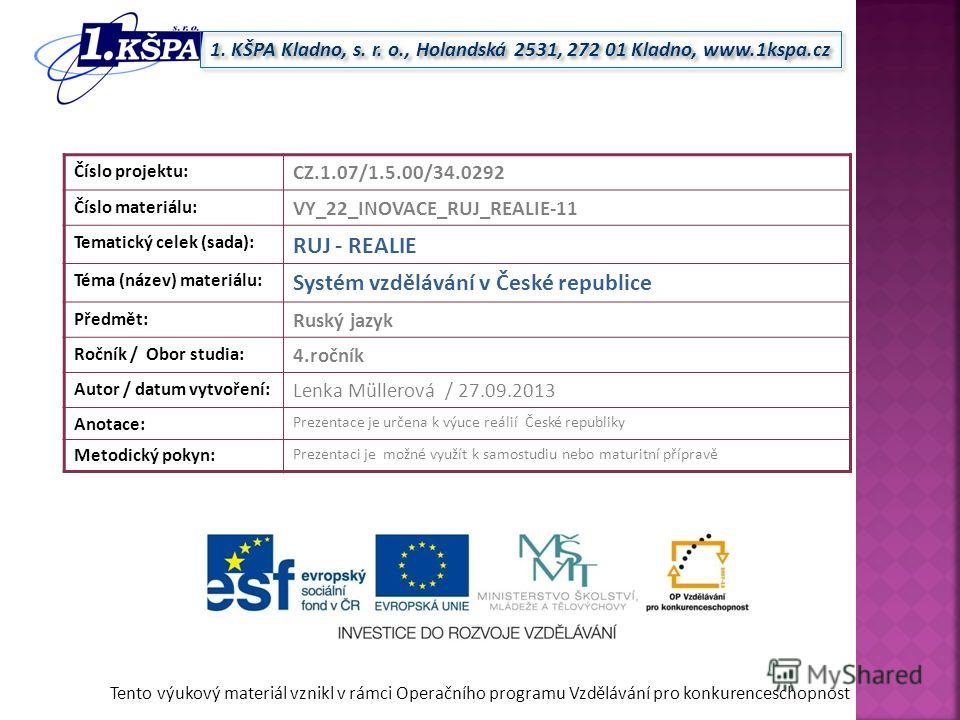 Tento výukový materiál vznikl v rámci Operačního programu Vzdělávání pro konkurenceschopnost 1. KŠPA Kladno, s. r. o., Holandská 2531, 272 01 Kladno, www.1kspa.cz Číslo projektu: CZ.1.07/1.5.00/34.0292 Číslo materiálu: VY_22_INOVACE_RUJ_REALIE-11 Tem