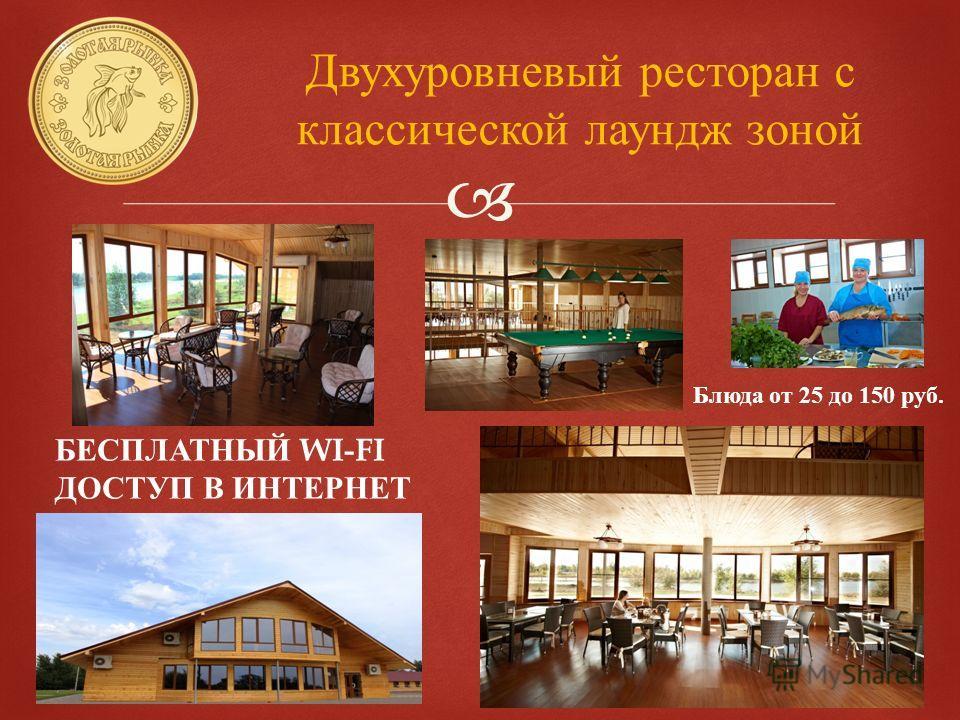 Двухуровневый ресторан с классической лаундж зоной БЕСПЛАТНЫЙ WI-FI ДОСТУП В ИНТЕРНЕТ Блюда от 25 до 150 руб.