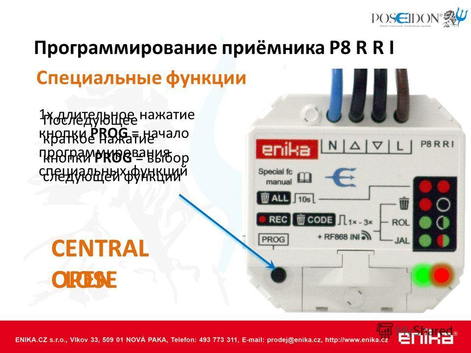 Программирование приёмника P8 R R I Последующее краткое нажатие кнопки PROG = выбор следующей функции CENTRAL OPEN Специальные функции 1x длительное нажатие кнопки PROG = начало программирования специальных функций CENTRAL CLOSE