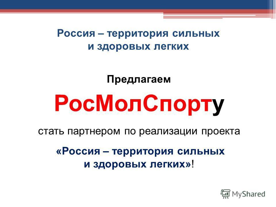 Россия – территория сильных и здоровых легких Предлагаем Рос МолСпорту стать партнером по реализации проекта «Россия – территория сильных и здоровых легких»!