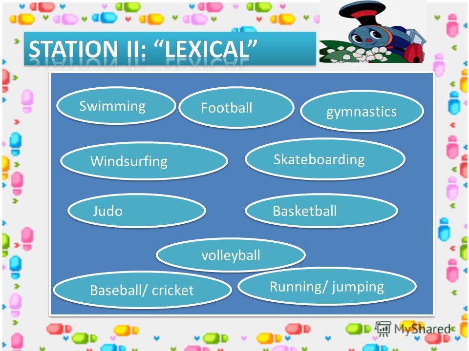 Swimming Football Skateboarding Basketball Judo Windsurfing Baseball/ cricket Running/ jumping volleyball gymnastics