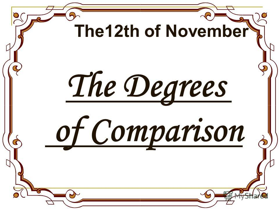 The Degrees of Comparison The12th of November