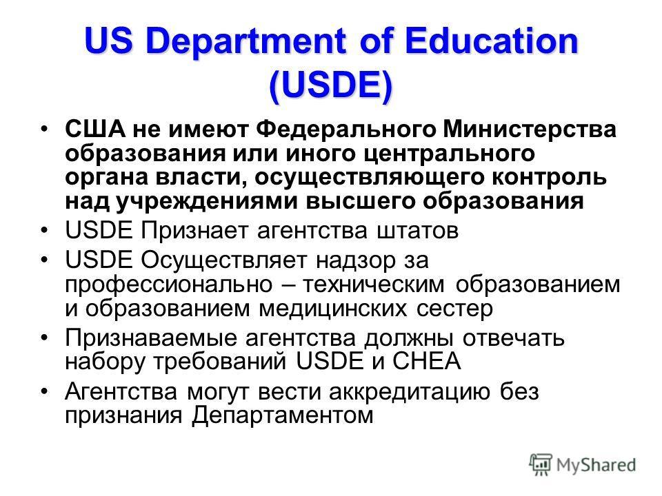 US Department of Education (USDE) США не имеют Федерального Министерства образования или иного центрального органа власти, осуществляющего контроль над учреждениями высшего образования USDE Признает агентства штатов USDE Осуществляет надзор за профес
