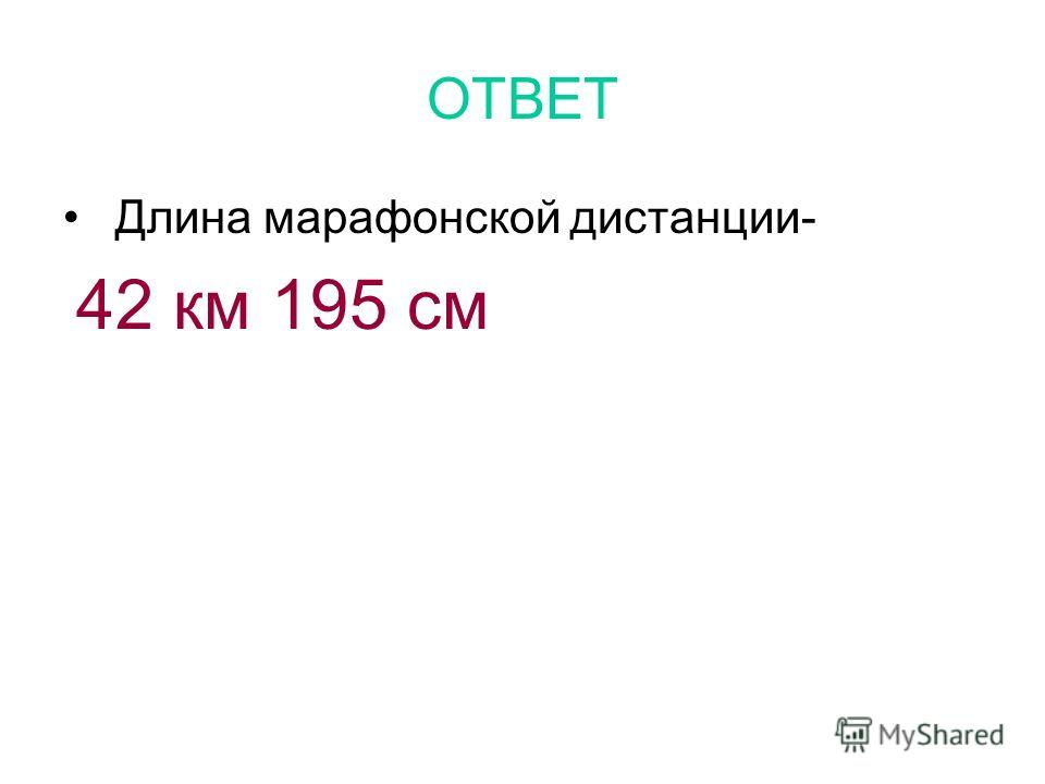 ОТВЕТ Длина марафонской дистанции- 42 км 195 см