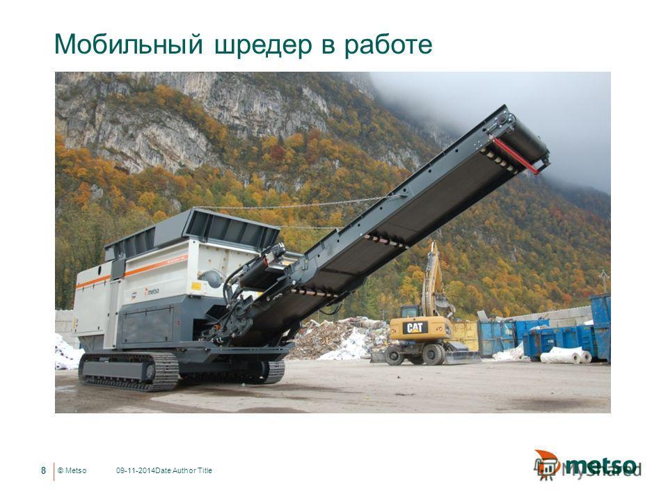 © Metso Мобильный шредер в работе 09-11-2014Date Author Title 8