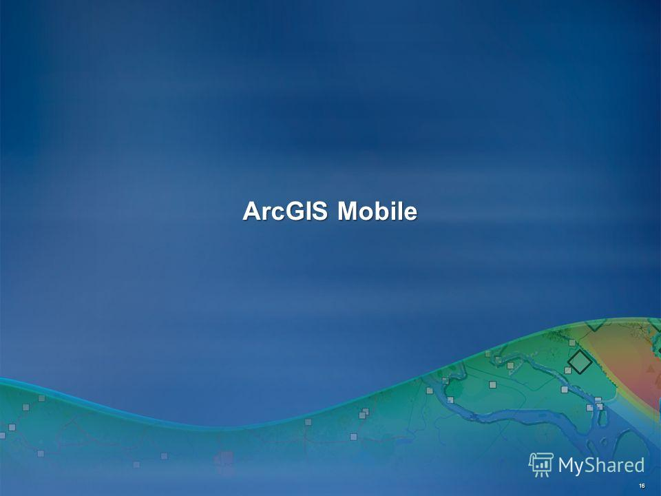 ArcGIS Mobile 16