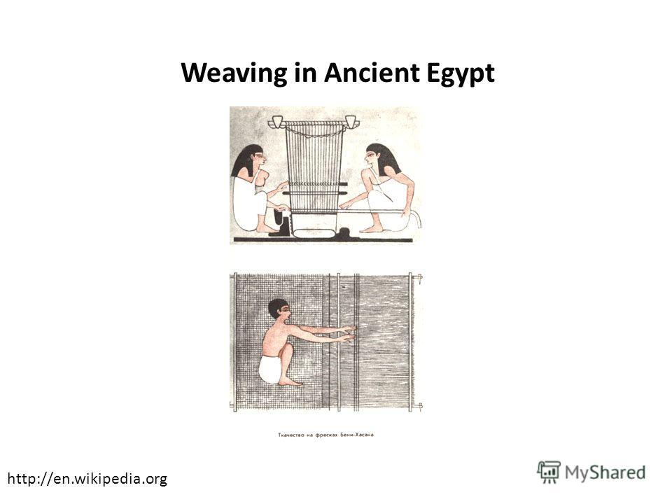 Weaving in Ancient Egypt http://en.wikipedia.org