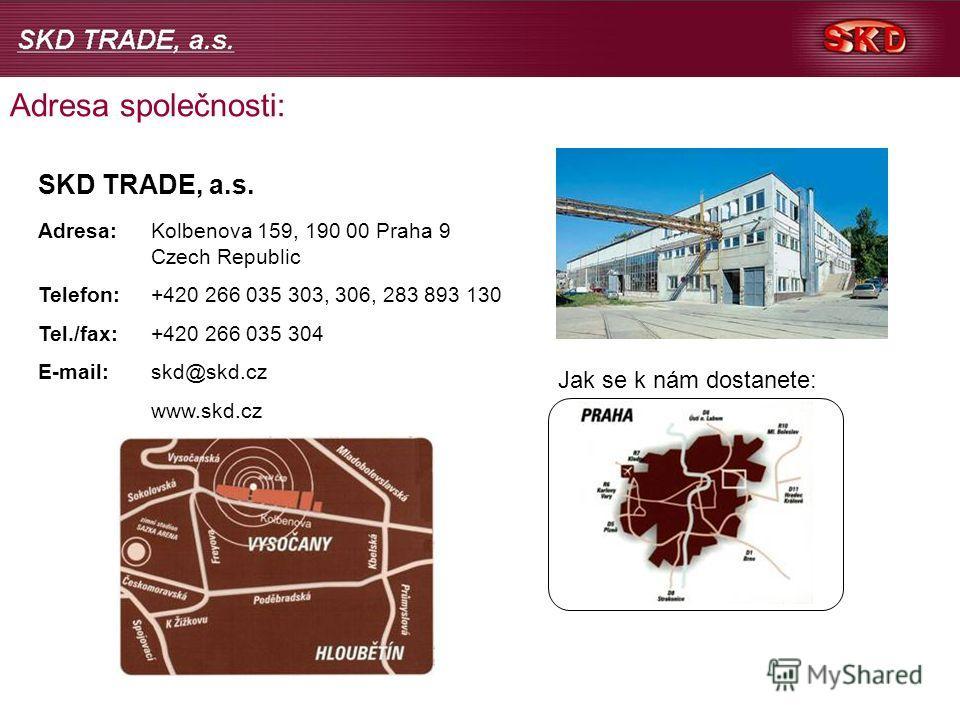 Adresa společnosti: SKD TRADE, a.s. Adresa: Kolbenova 159, 190 00 Praha 9 Czech Republic Telefon:+420 266 035 303, 306, 283 893 130 Tel./fax:+420 266 035 304 E-mail:skd@skd.cz www.skd.cz Jak se k nám dostanete: