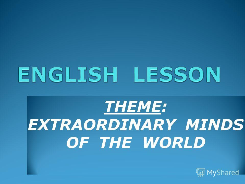 THEME: EXTRAORDINARY MINDS OF THE WORLD