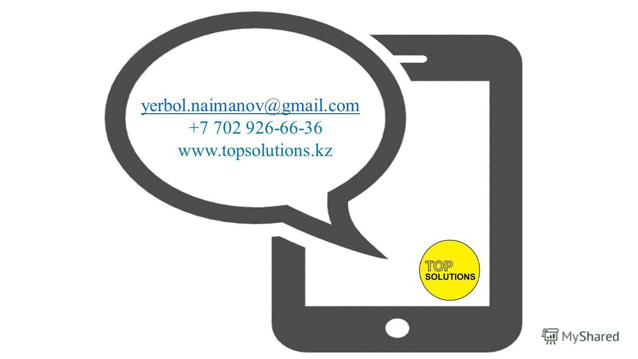 yerbol.naimanov@gmail.com +7 702 926-66-36 www.topsolutions.kz