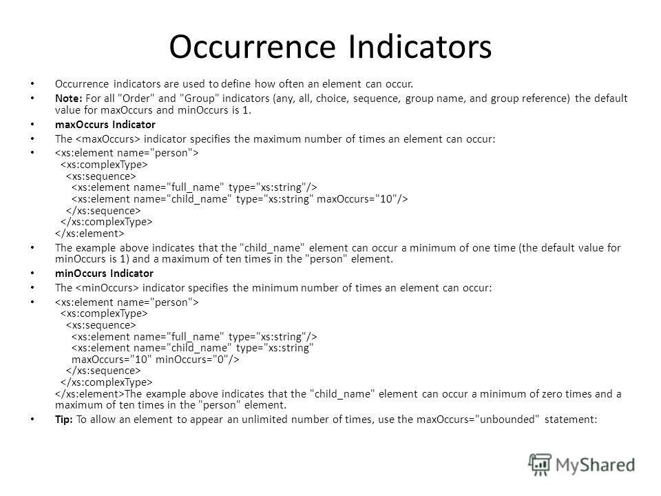 Occurrence Indicators Occurrence indicators are used to define how often an element can occur. Note: For all