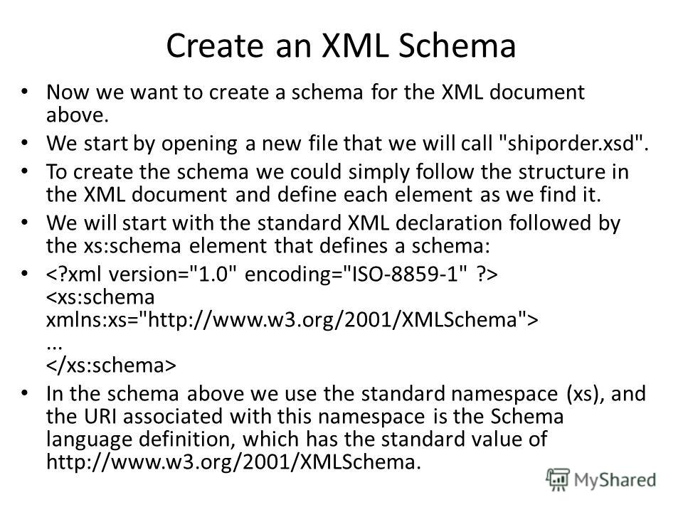 Create an XML Schema Now we want to create a schema for the XML document above. We start by opening a new file that we will call