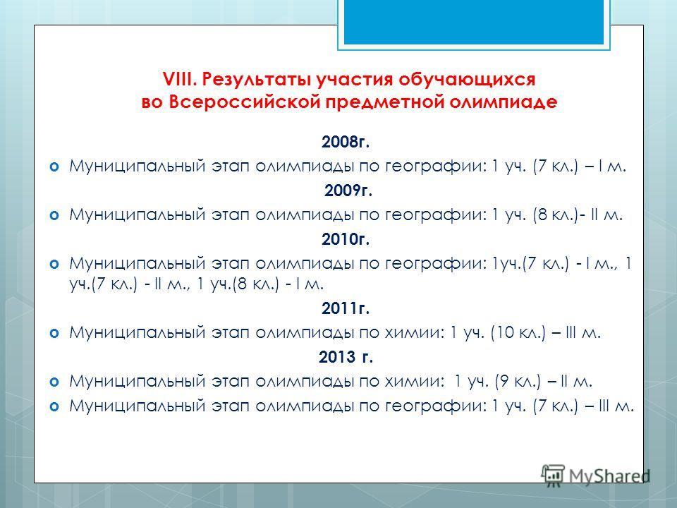 2008 г. Муниципальный этап олимпиады по географии: 1 уч. (7 кл.) – I м. 2009 г. Муниципальный этап олимпиады по географии: 1 уч. (8 кл.)- II м. 2010 г. Муниципальный этап олимпиады по географии: 1 уч.(7 кл.) - I м., 1 уч.(7 кл.) - II м., 1 уч.(8 кл.)