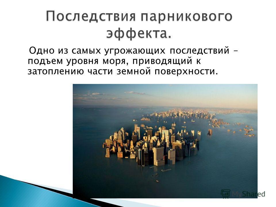 Одно из самых угрожающих последствий – подъем уровня моря, приводящий к затоплению части земной поверхности.