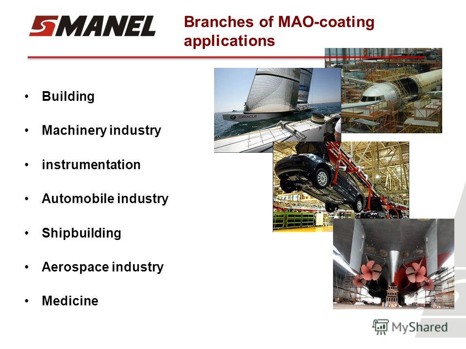 Branches of MAO-coating applications Building Machinery industry instrumentation Аutomobile industry Shipbuilding Aerospace industry Medicine