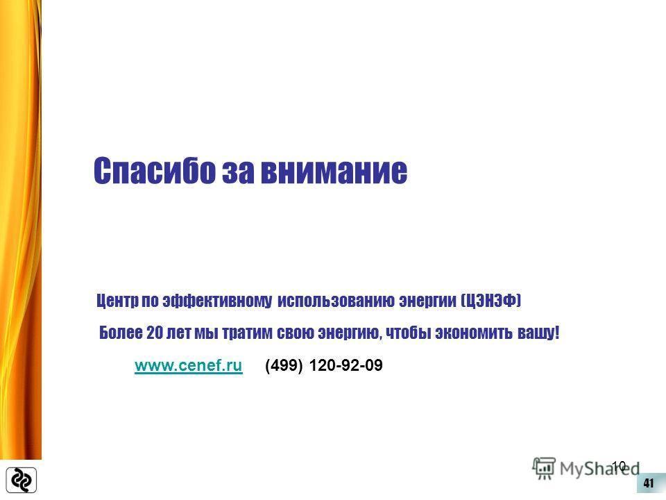 41 Спасибо за внимание Центр по эффективному использованию энергии (ЦЭНЭФ) Более 20 лет мы тратим свою энергию, чтобы экономить вашу! www.cenef.ru (499) 120-92-09www.cenef.ru 10