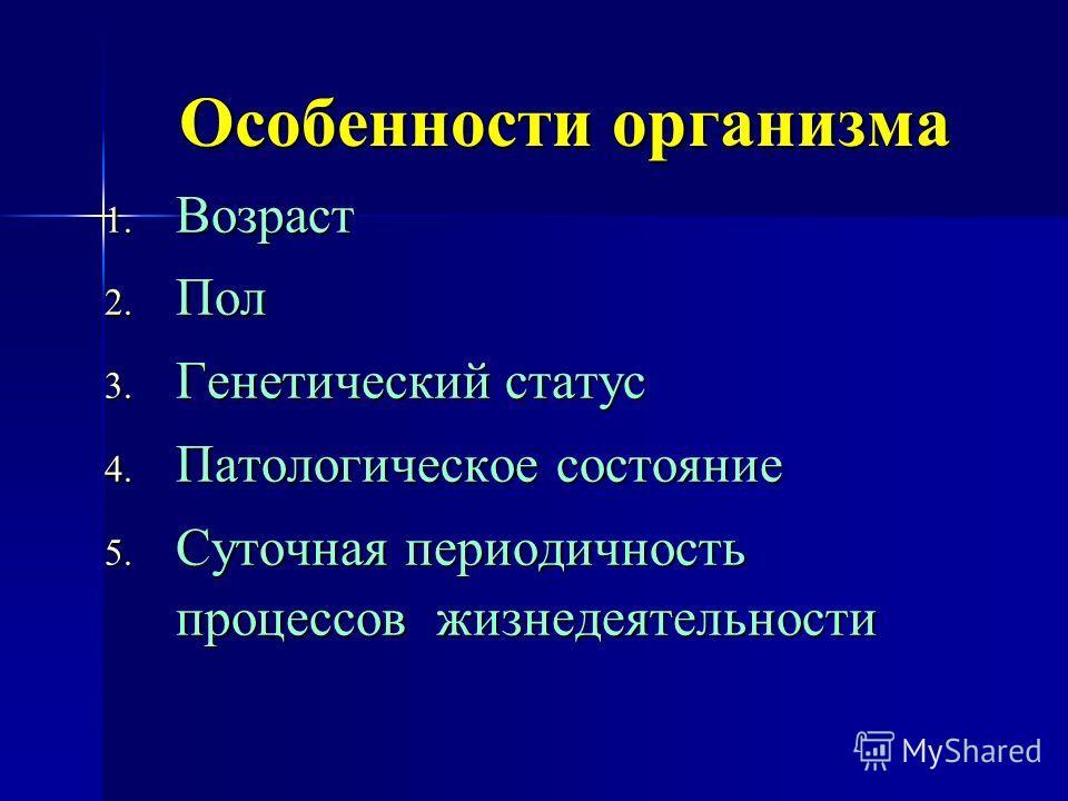 Особенности организма 1. Возраст 2. Пол 3. Генетический статус 4. Патологическое состояние 5. Суточная периодичность процессов жизнедеятельности