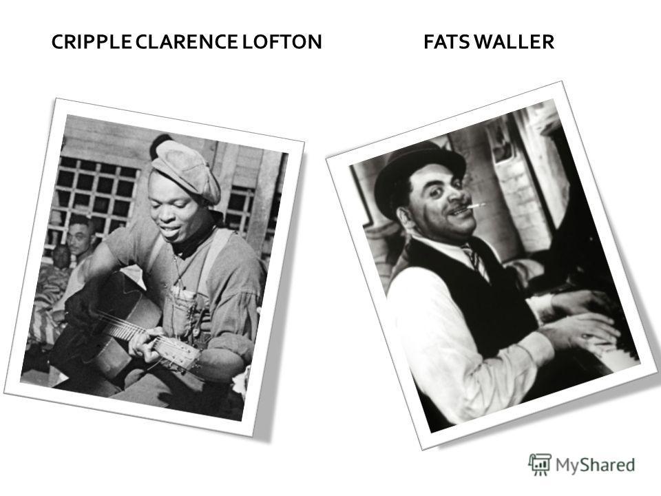CRIPPLE CLARENCE LOFTONFATS WALLER