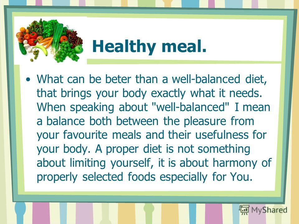 Healthy meal. What can be beter than a well-balanced diet, that brings your body exactly what it needs. When speaking about