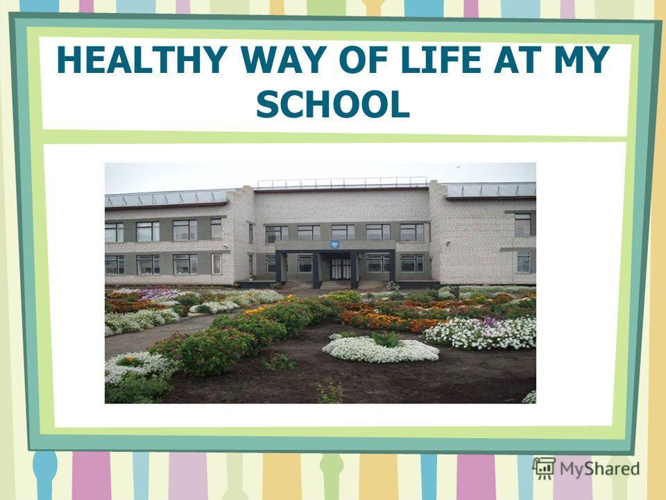HEALTHY WAY OF LIFE AT MY SCHOOL