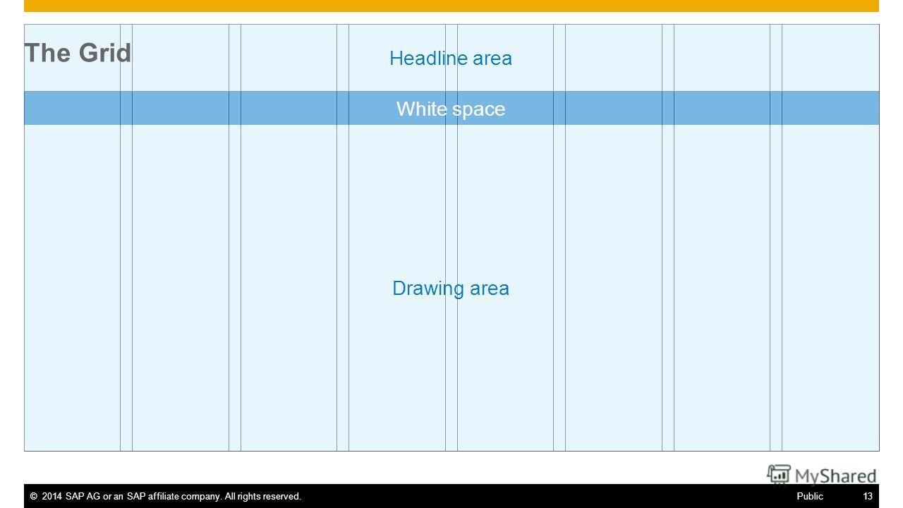 ©2014 SAP AG or an SAP affiliate company. All rights reserved.13 Public Drawing area Headline area White space The Grid