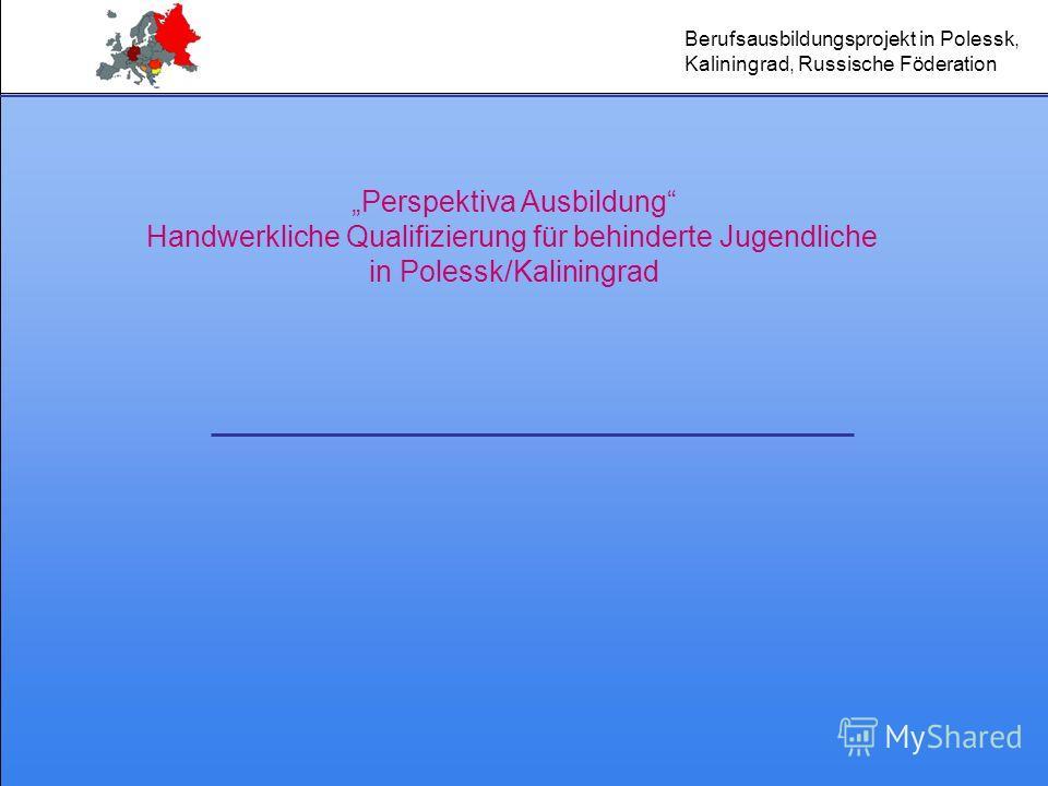 Berufsausbildungsprojekt in Polessk, Kaliningrad, Russische Föderation Perspektiva Ausbildung Handwerkliche Qualifizierung für behinderte Jugendliche in Polessk/Kaliningrad
